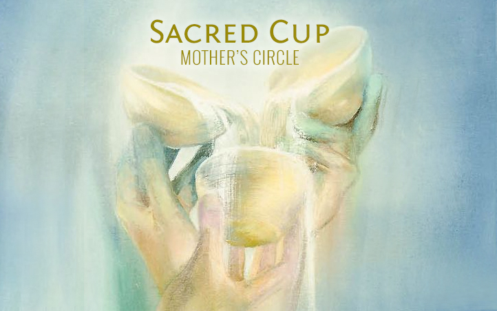 Sacred Cup: Mother's Circle